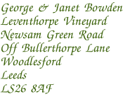 George & Janet Bowden Leventhorpe Vineyard Newsam Green Road Off Bullerthorpe Lane Woodlesford Leeds LS26 8AF